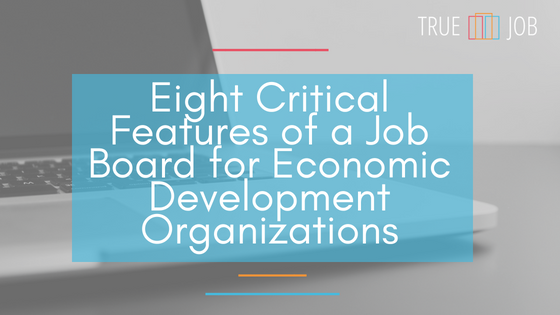 Eight Critical Features of a Job Board for Economic Development Organizations