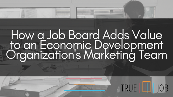 How a Job Board Adds Value to an Economic Development Organization's Marketing Team