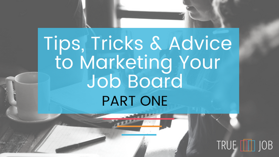 Tips, Tricks and Advice on Marketing Your Job Board (Part One)