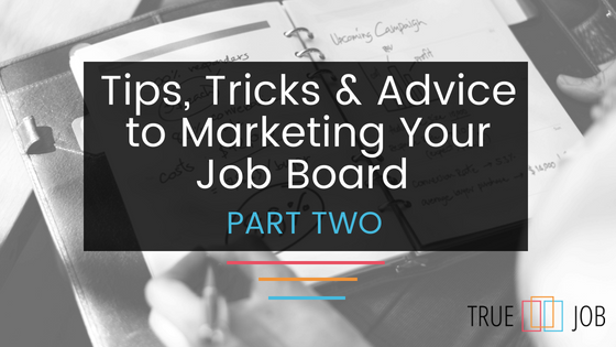 Tips, Tricks and Advice on Marketing Your Job Board (Part Two)